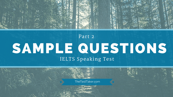 IELTS  Speaking Test: Sample Questions  Part 2