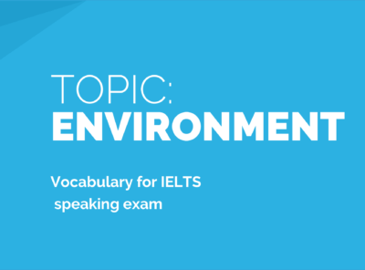 Environment: Sample Answers and Topic Vocabulary for IELTS Speaking Exam