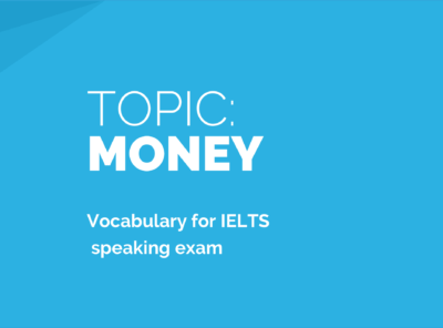Money:  Sample Answers and Topic Vocabulary for IELTS Speaking Exam