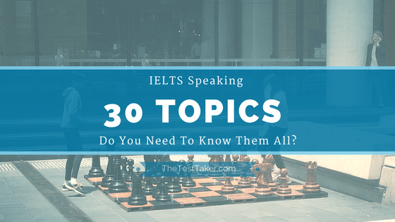 30 IELTS Speaking Topics: Do You Need To Know Them All?