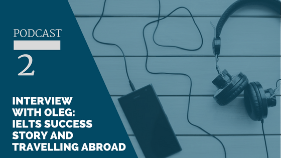 Interview with Oleg:  IELTS Success Story and Travelling Abroad