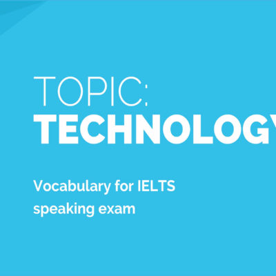Technology: Sample Answers and Topic Vocabulary for IELTS Speaking Exam