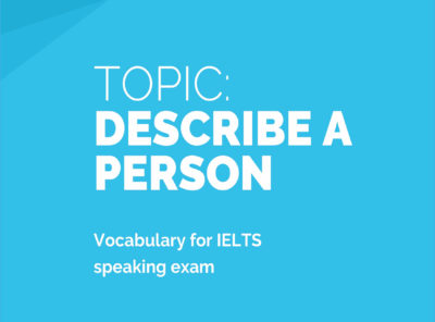 Describe a Person: Sample Answers and Topic Vocabulary for IELTS Speaking Exam