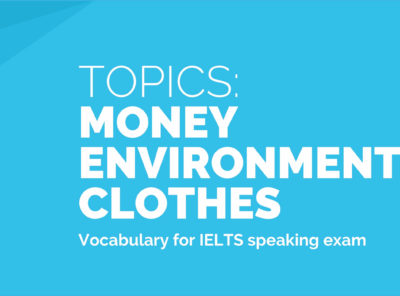 Test Topics: Money, Environment, Clothes